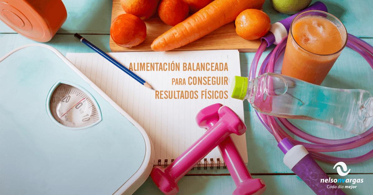 Alimentación balanceada para conseguir resultados físicos